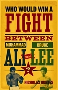 Who Would Win a Fight between Muhammad Ali and Bruce Lee?: The Sports Fan's Book of Answers