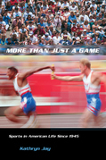 More Than Just a Game: Sports in American Life Since 1945