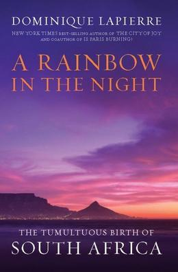 A Rainbow in the Night: The Tumultuous Birth of South Africa