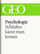 Pychologie: Schlafen kann man lernen (GEO eBook Single)