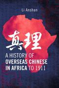 A History of Overseas Chinese in Africa to 1911