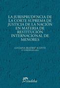 La jurisprudencia de la Corte Suprema de Justicia de la Nación en materia de restitución internacional de menores