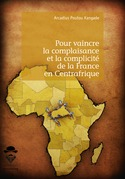 Pour vaincre la complaisance et la complicité de la France en Centrafrique