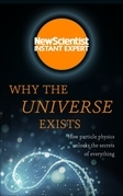 Why the Universe Exists: How particle physics unlocks the secrets of everything (New Scientist