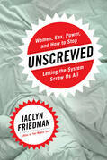 Unscrewed: Women, Sex, Power, and How to Stop Letting the System Screw Us All