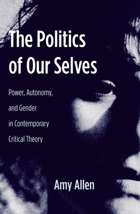 The Politics of Our Selves: Power, Autonomy, and Gender in Contemporary Critical Theory