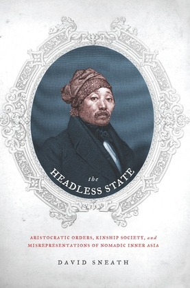 The Headless State: Aristocratic Orders, Kinship Society, and Misrepresentations of Nomadic Inner Asia