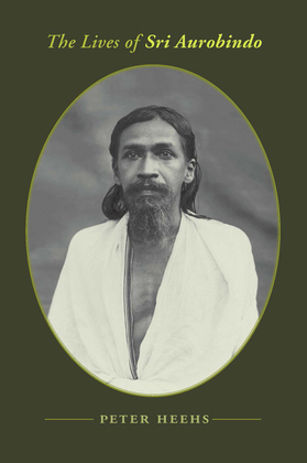 The Lives of Sri Aurobindo: A Biography