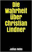Die Wahrheit über Christian Lindner