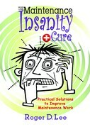 "The ""Maintenance Insanity"" Cure: Practical Solutions to Improve Maintenance Work"