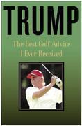 Donald J. Trump - Trump: The Best Golf Advice I Ever Received