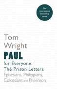 Paul for Everyone:The Prison Letters - Ephesians, Philippians, Colossians and Philemon (New Testament for Everyone): Prison Letters
