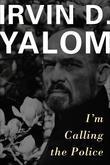 Irvin Yalom - I'm Calling the Police