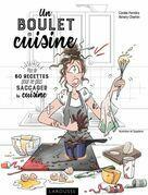 Un boulet en cuisine: Plus de 60 recettes pour ne plus saccager ta cuisine