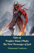 Tales of Prophet Adam (Pbuh) The First Messenger of God