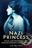 Nazi Princess: Hitler, Lord Rothermere &amp; Princess Stephanie