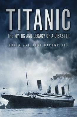 Titanic: The Myths & Legacy of a Disaster