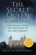 Eleanor the Secret Queen: The Woman Who put Richard III on the Throne