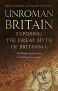 UnRoman Britain: Exposing the Great Myth of Britannia