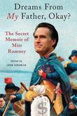 Dreams from My Father, Okay?: The Secret Memoir of Mitt Romney
