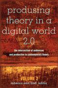 Produsing Theory in a Digital World 2.0