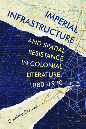 Imperial Infrastructure and Spatial Resistance in Colonial Literature, 1880–1930
