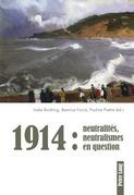 1914 : neutralités, neutralismes en question