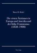 Die ersten Aerztinnen in Europa und Amerika und der fruehe Feminismus (1850–1900)