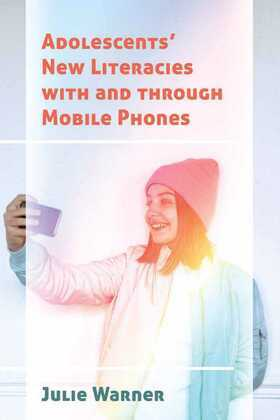 Adolescents' New Literacies with and through Mobile Phones