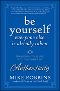 Be Yourself, Everyone Else Is Already Taken: Transform Your Life with the Power of Authenticity