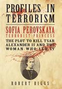 Sofia Perovskaya, Terrorist Princess