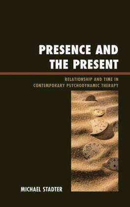 Presence and the Present: Relationship and Time in Contemporary Psychodynamic Therapy