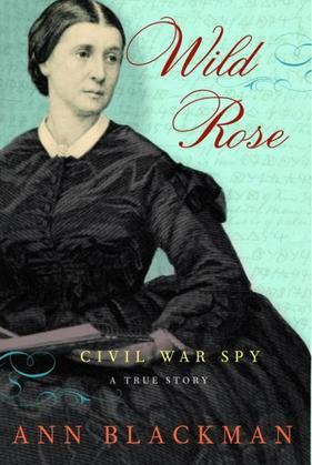 Wild Rose: Rose O'Neale Greenhow, Civil War Spy