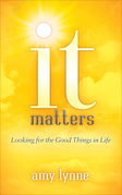 It Matters: Looking for the Good Things in Life