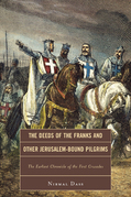 The Deeds of the Franks and Other Jerusalem-Bound Pilgrims: The Earliest Chronicle of the First Crusade