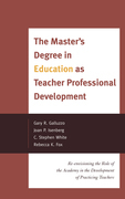 The Master's Degree in Education as Teacher Professional Development: Re-envisioning the Role of the Academy in the Development of Practicing Teachers