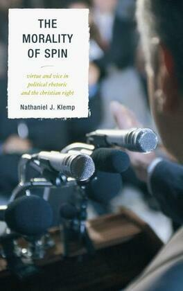 The Morality of Spin: Virtue and Vice in Political Rhetoric and the Christian Right