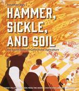 Hammer, Sickle, and Soil: The Soviet Drive to Collectivize Agriculture