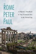 The Rome of Peter and Paul: A Pilgrim's Handbook to New Testament Sites in the Eternal City