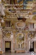 Architectures of Festival in Early Modern Europe: Fashioning and Re-fashioning Urban and Courtly Space