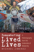 Remembering Lived Lives: A Historiography from the Underside of Modernity