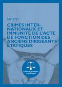 Crimes internationaux et immunité de l'acte de fonction des anciens dirigeants étatiques