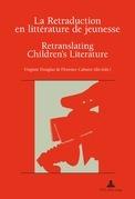 La Retraduction en littérature de jeunesse / Retranslating Children's Literature