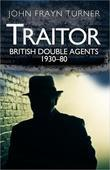 Traitor: British Double Agents 1930-80: A Survey of British Spies