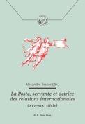 La Poste, servante et actrice des relations internationales (XVIe – XIXe siècle)