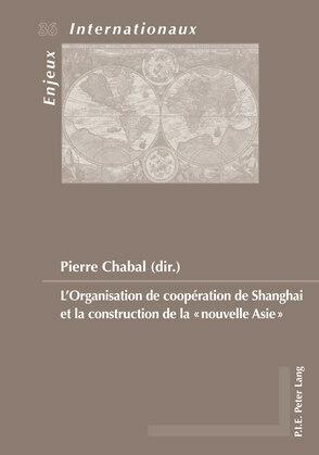 L'Organisation de coopération de Shanghai et la construction de la «nouvelle Asie»