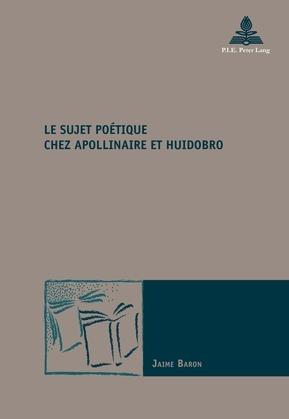 Le sujet poétique chez Apollinaire et Huidobro