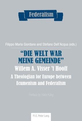 «Die Welt war meine Gemeinde»- Willem A. Visser 't Hooft