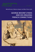 George Moore's Paris and his Ongoing French Connections