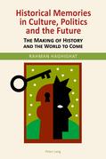 Historical Memories in Culture, Politics and the Future